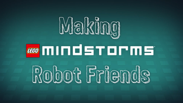 Mindstorms Inventors: Making Robot Friends